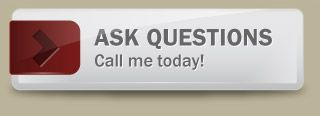 Ask questions. Call me today!